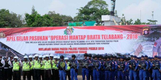 "Kapolda Kalteng Pimpin Apel Gelar Pasukan ""Operasi Mantap Brata Telabang 2018"""